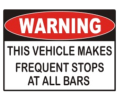 Warning - This vehicle makes frequent stops at all bars