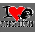 I Love Turkey Huntin'